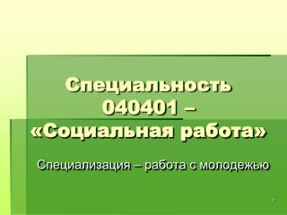 Специальность 040401 – «Социальная работа»