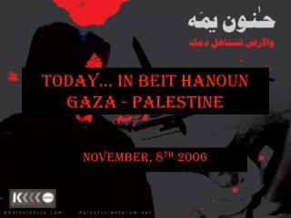 Today… In Beit Hanoun Gaza - Palestine