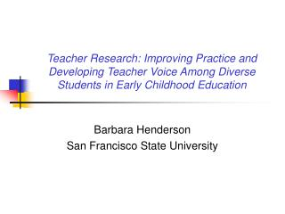 Teacher Research: Improving Practice and Developing Teacher Voice Among Diverse Students in Early Childhood Education