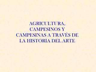 AGRICULTURA, CAMPESINOS Y CAMPESINAS A TRAVÉS DE LA HISTORIA DEL ARTE