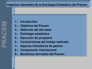 1.-   Introducción    2.-   Objetivos del Pracem   3.-   Selección del año base