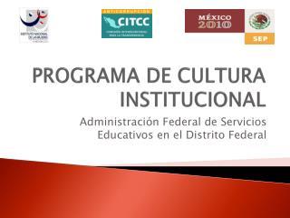 PROGRAMA DE CULTURA INSTITUCIONAL