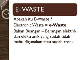 Apakah itu E-Waste ? Electronic Waste =  e-Waste