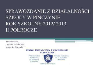 SPRAWOZDANIE Z DZIAŁALNOŚCI SZKOŁY W PINCZYNIE ROK SZKOLNY 2012/ 2013 II PÓŁROCZE