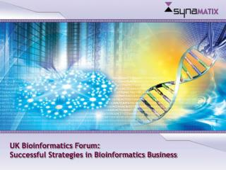 UK Bioinformatics Forum: Successful Strategies in Bioinformatics Business