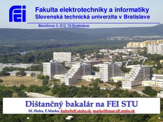 D ištančn ý bakalár na FEI STU M . Huba, Ľ.Marko,  huba@elf.stuba.sk ,  marko@kmat.elf.stuba.sk