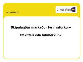 Skipulagður markaður fyrir raforku – tækifæri eða takmörkun?