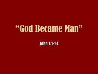 """""""God Became Man"""""""