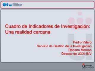 Cuadro de Indicadores  de Investigación :  Una realidad cercana Pedro Valero