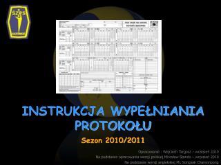 INSTRUKCJA WYPEŁNIANIA PROTOKOŁU Sezon 2010/2011