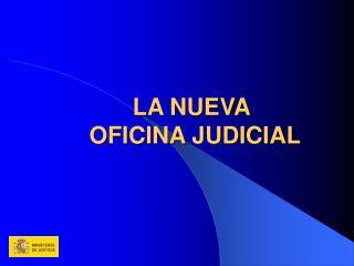 LA NUEVA  OFICINA JUDICIAL