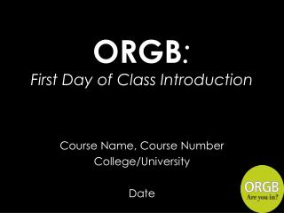 ORGB: First Day of Class Introduction