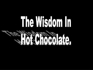 The Wisdom In Hot Chocolate.