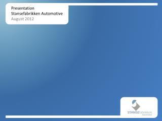 Presentation  Stansefabrikken  Automotive August 2012
