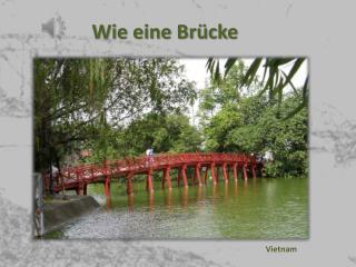 Wie eine Brücke