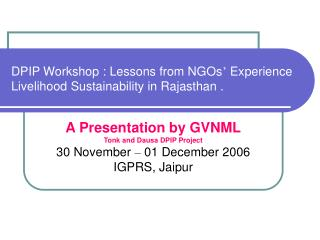 DPIP Workshop : Lessons from NGOs '  Experience Livelihood Sustainability in Rajasthan .