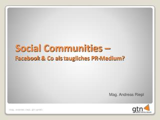 Social Communities –  Facebook  & Co  als taugliches  PR-Medium?