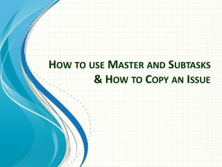 How to use Master and Subtasks & How to Copy an Issue