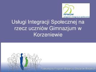 Usługi Integracji Społecznej na rzecz uczniów Gimnazjum w Korzeniewie
