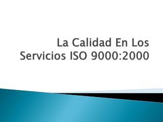 La Calidad En Los Servicios ISO 9000:2000