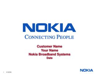 Customer Name Your Name Nokia Broadband Systems Date