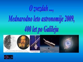 O zvezdah ..., Mednarodno leto astronomije 2009, 400 let po Galileju