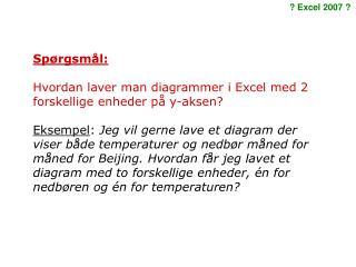 Spørgsmål: Hvordan laver man diagrammer i Excel med 2 forskellige enheder på y-aksen?