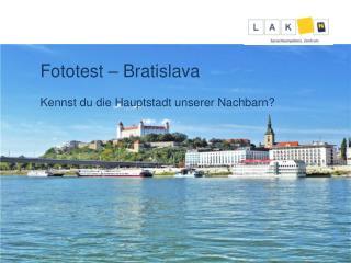 Fototest  – Bratislava Kennst du die Hauptstadt unserer Nachbarn?