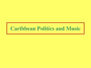 Caribbean Politics and Music