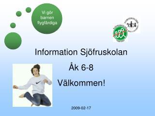 Information Sjöfruskolan  Åk 6-8 Välkommen! 2009-02-17