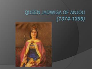 Queen Jadwiga of Anjou (1374-1399)