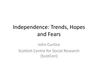 Independence: Trends, Hopes and Fears