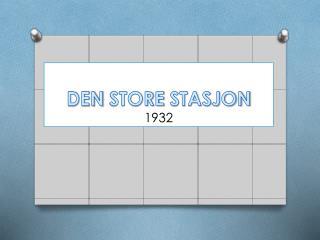 DEN STORE STASJON 1932