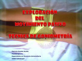 EXPLORACIÓN  DEL  MOVIMIENTO PASIVO TECNICA DE GONIOMETRÍA