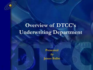 Overview of DTCC�s Underwriting Department
