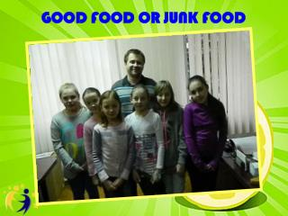 GOOD FOOD OR JUNK FOOD