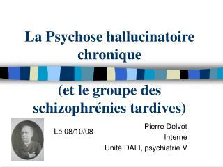 La Psychose hallucinatoire chronique  et le groupe des schizophr nies tardives
