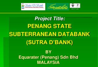 Project Title: PENANG STATE  SUBTERRANEAN DATABANK (SUTRA D�BANK)