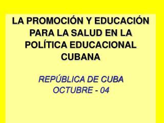 LA PROMOCIÓN Y EDUCACIÓN PARA LA SALUD EN LA  POLÍTICA EDUCACIONAL CUBANA REPÚBLICA DE CUBA