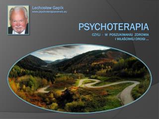 PSYCHOTERAPIA czyli  -  w  poszukiwaniu  ZDROWIA  I W?A?CIWEJ DROGI �