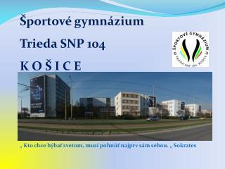 Športové gymnázium Trieda SNP 104 K O Š I C E