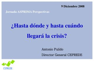 ¿Hasta dónde y hasta cuándo llegará la crisis?