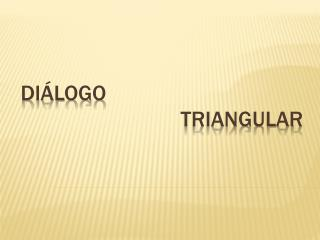 Di�logo  					triangular