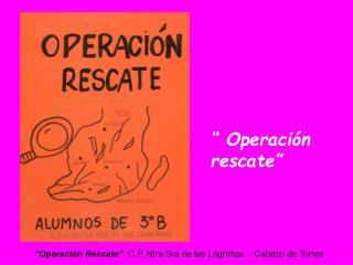 """ Operación rescate"""