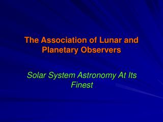 The Association of Lunar and Planetary Observers