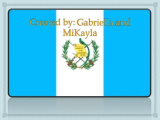 Created by:  Gabriella  and  MiKayla