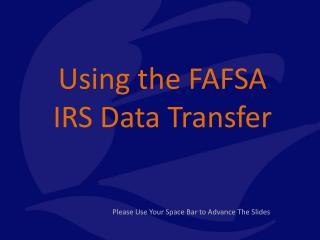 Using the FAFSA IRS Data Transfer