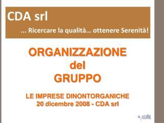 ORGANIZZAZIONE  del  GRUPPO  LE IMPRESE DINONTORGANICHE 20 dicembre 2008 - CDA srl