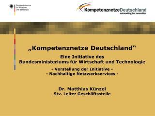 """""""Kompetenznetze Deutschland"""" Eine Initiative des Bundesministeriums für Wirtschaft und Technologie"""
