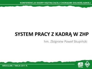 SYSTEM PRACY Z KADRĄ W ZHP